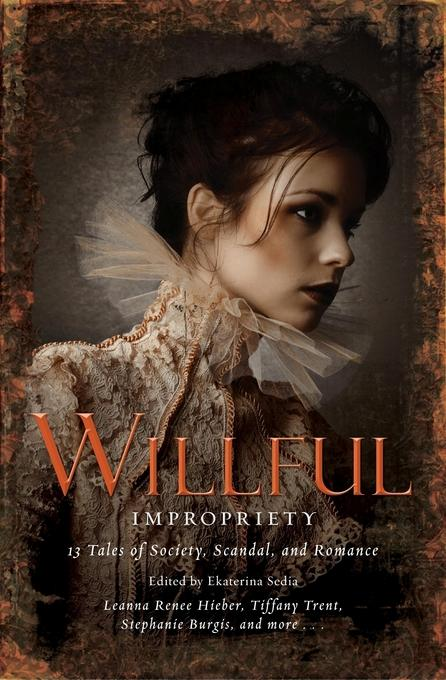 Wilful Impropriety: 13 Tales of Society and Scandal EB9781780333496