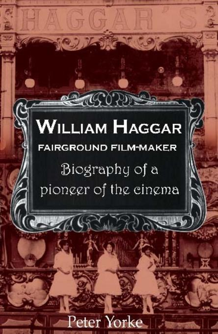 William Haggar: Fairground Film Maker EB9781908262646