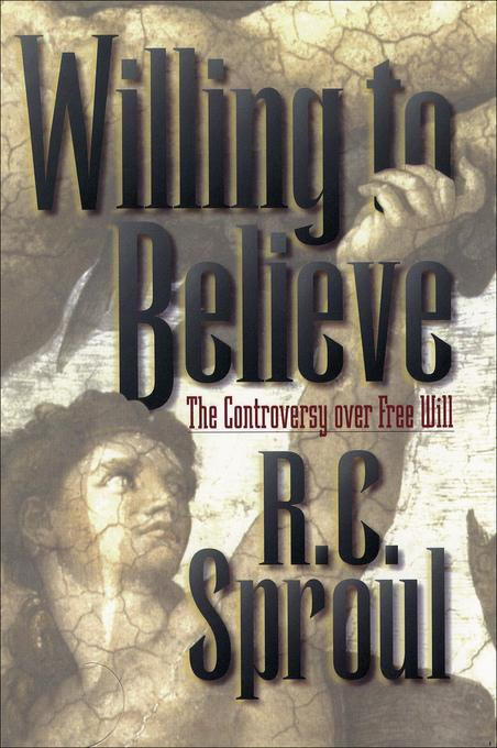 Willing to Believe: The Controversy over Free Will EB9781585581535