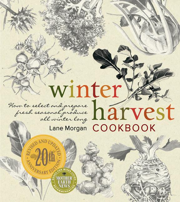 Winter Harvest Cookbook: How to Select and Prepare Fresh Seasonal Produce All Winter Long EB9781550924589