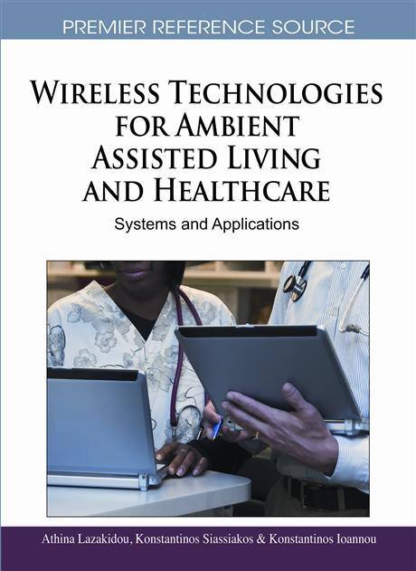 Wireless Technologies for Ambient Assisted Living and Healthcare: Systems and Applications EB9781615208067