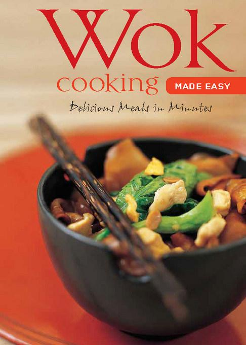 Wok Cooking Made Easy: Delicious Meals in Minutes EB9781462904990