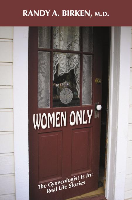 Women Only: The Gynecologist Is In: Real Life Stories EB9781577334071