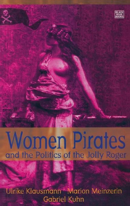 Women Pirates and the Politics of the Jolly Roger EB9781551643564