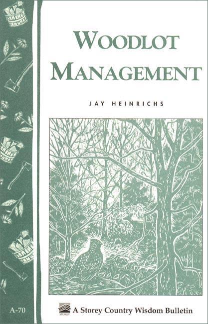 Woodlot Management: Storey's Country Wisdom Bulletin A-70 EB9781603424196