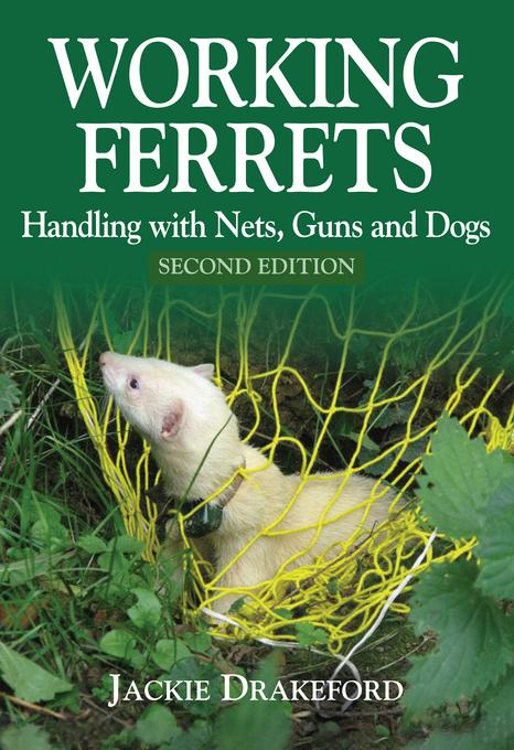Working Ferrets: Handling with Nets, Guns and Dogs EB9781846891342