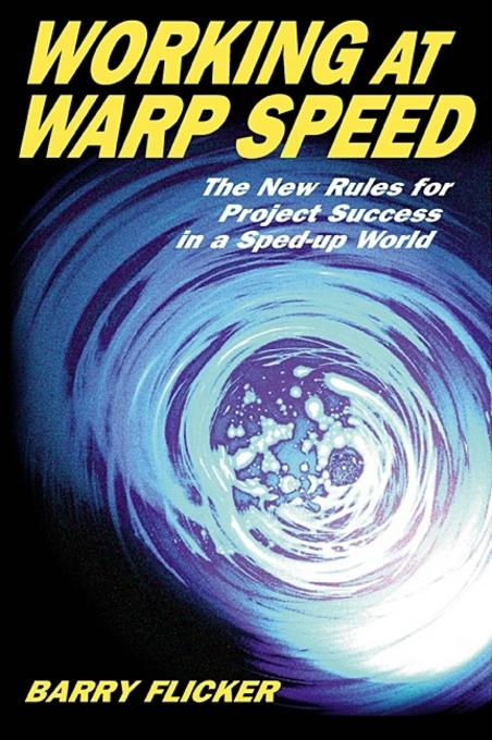 Working at Warp Speed: The New Rules for Project Success in a Sped-up World EB9781605092980