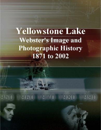 Yellowstone Lake: Webster's Image and Photographic History, 1871 to 2002 EB9781114338067