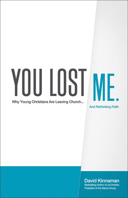 You Lost Me: Why Young Christians Are Leaving Church...and Rethinking Faith EB9781441213082
