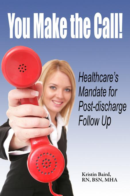 You Make the Call - Healthcare's Mandate for Post-discharge Follow Up EB9781456608514