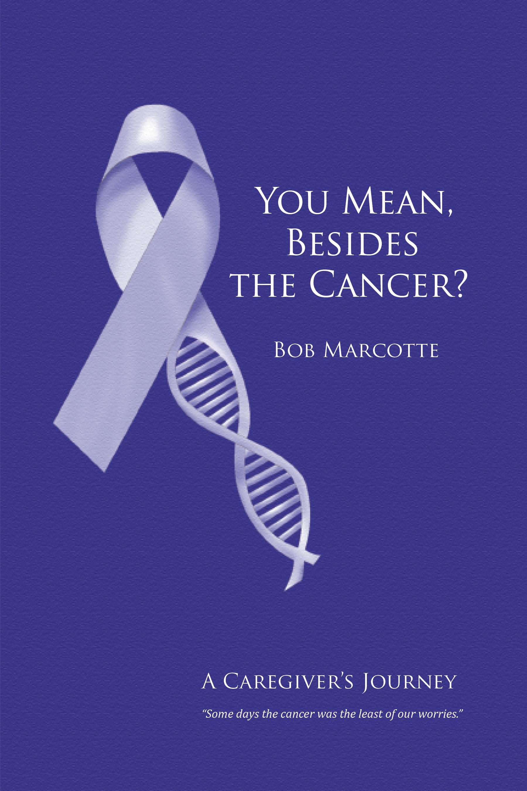 You Mean, Besides the Cancer?: A Caregiver's Journey EB9781770972001
