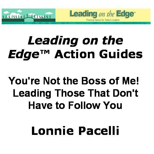 You're Not the Boss of Me! Leading Those That Don't Have to Follow You EB9781933750095