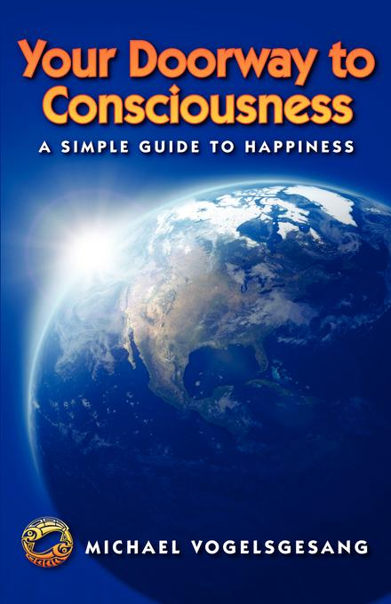 Your Doorway to Consciousness: A Simple Guide to Happiness