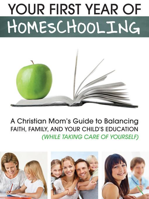 Your First Year of Homeschooling - A Christian Mom's Guide to Balancing Faith, Family, and Your Child's Education (While Taking Care of Yourself) EB9781608421220
