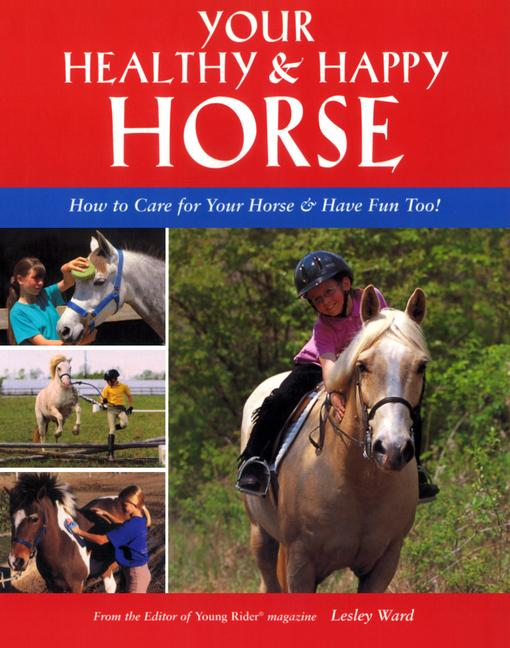 Your Healthy & Happy Horse: How to Care for Your Horse & Have Fun Too! EB9781620080115