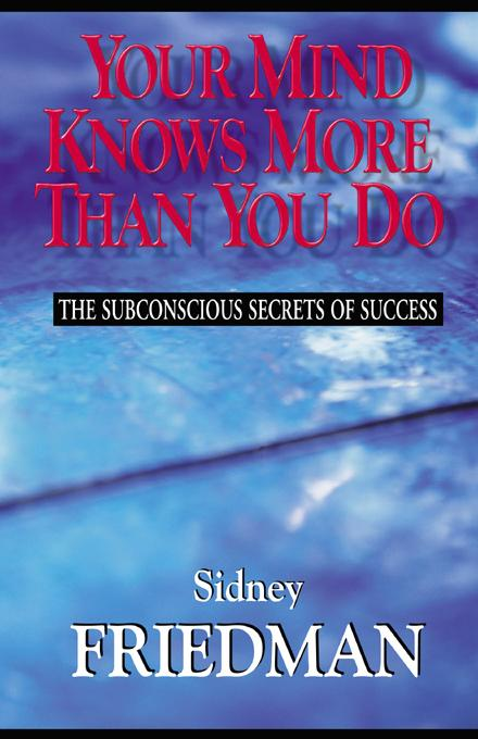 Your Mind Knows More Than You Do: The Subconscious Secrets of Success EB9781577333234