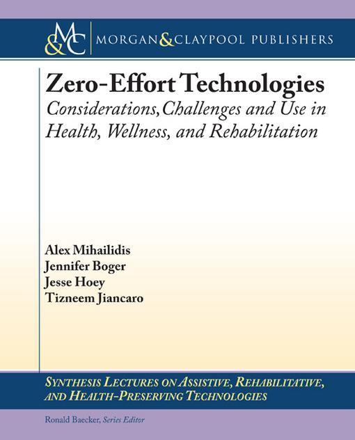 Zero Effort Technologies: Considerations, Challenges, and Use in Health, Wellness, and Rehabilitation EB9781608455201