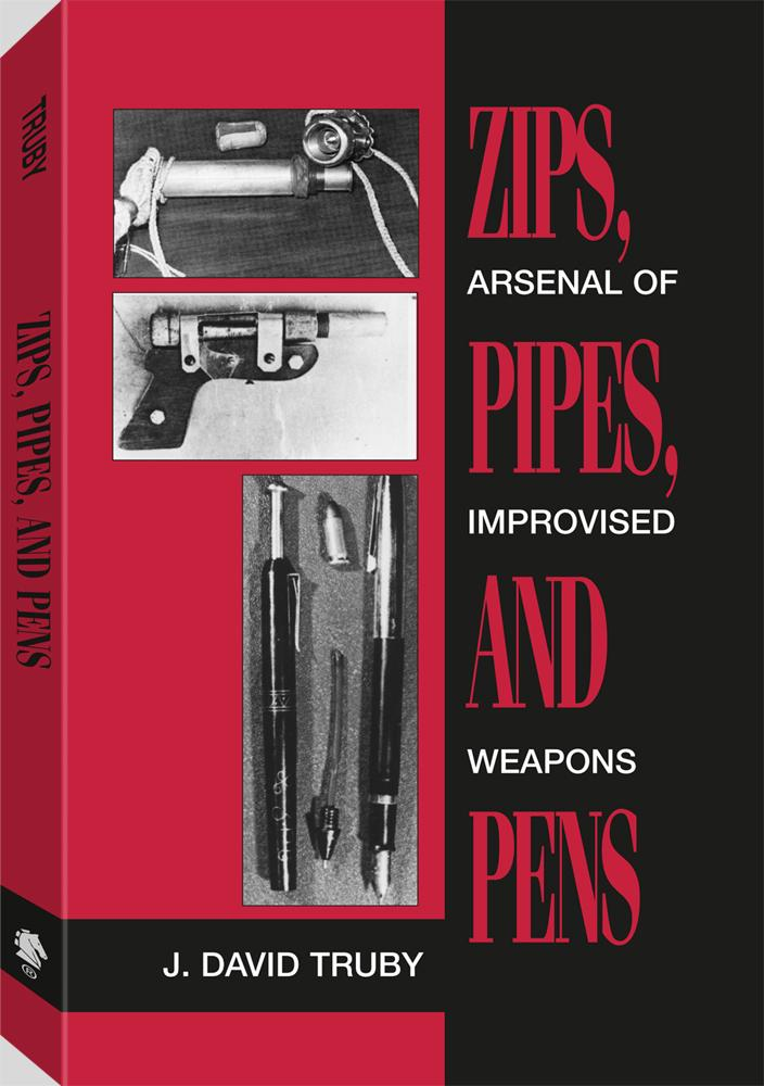 Zips, Pipes, And Pens: Arsenal Of Improvised Weapons EB9781581609417