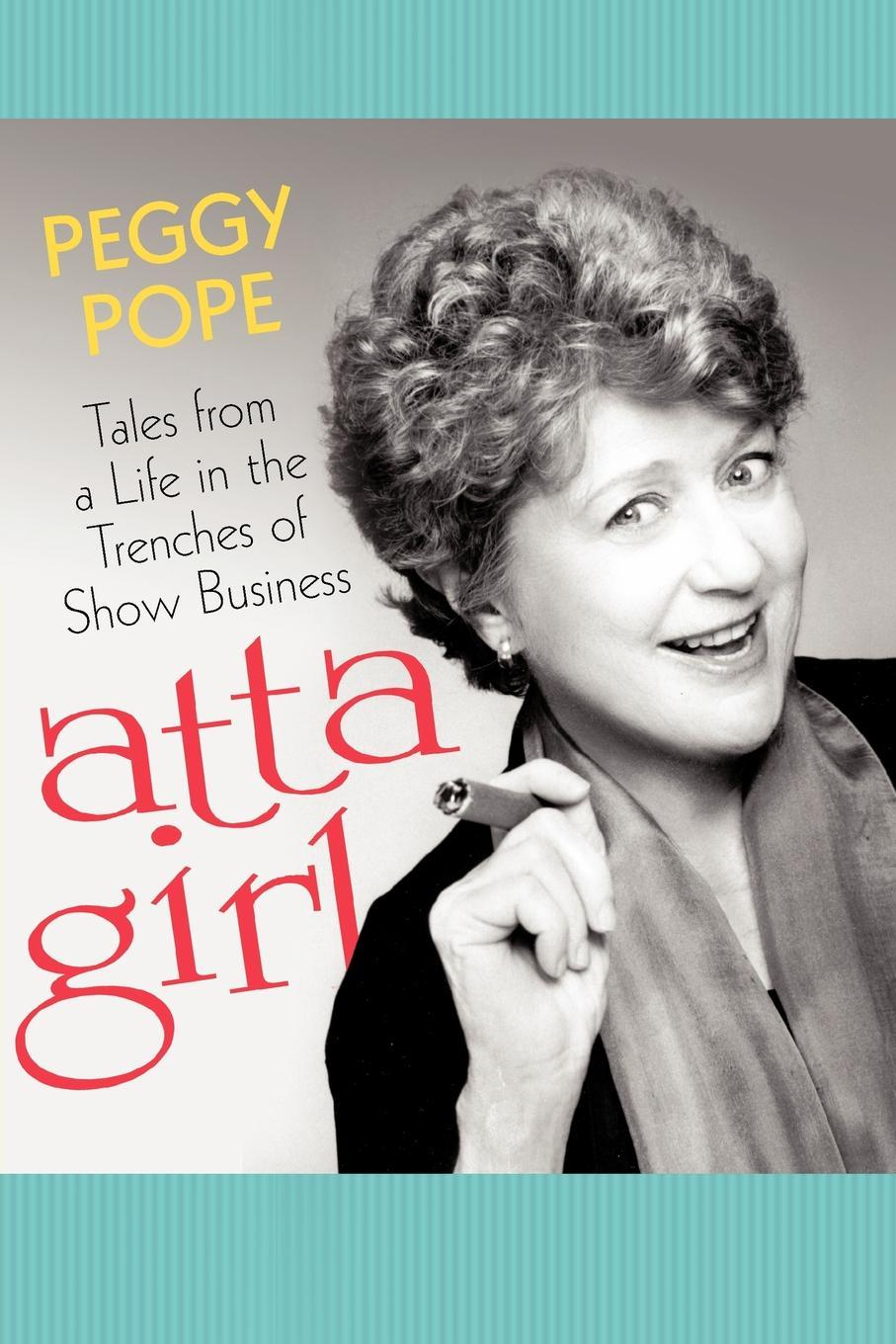 atta girl: Tales from a Life in the Trenches of Show Business EB9781462040995