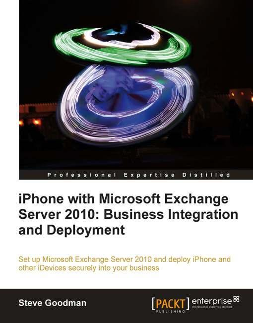 iPhone with Microsoft Exchange Server 2010: Business Integration and Deployment EB9781849691499