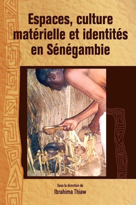 Espaces, culture materielle et identites en Senegambie EB9782869784314