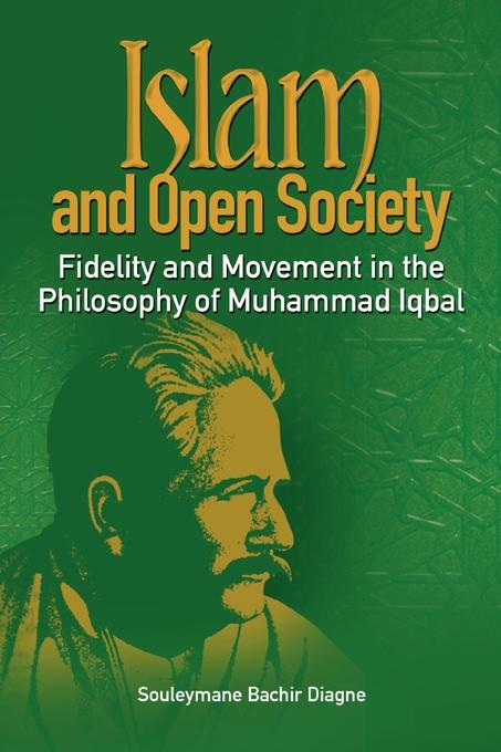 Islam and Open Society Fidelity and Movement in the Philosophy of Muhammad Iqbal EB9782869784345
