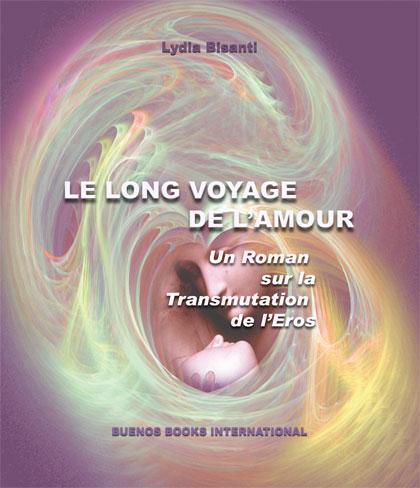 LE LONG VOYAGE DE L'AMOUR, Un Roman sur la Transmutation de l'Eros EB9782915495201