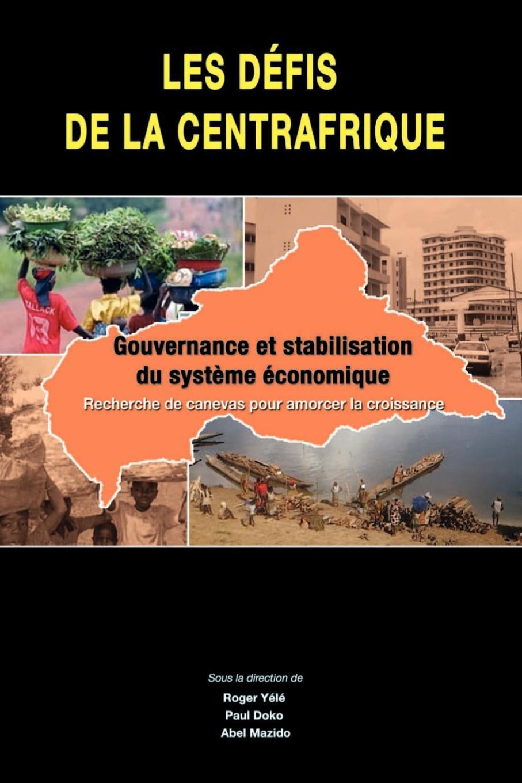 Les defis de la Centrafrique. gouvernance et stabilisation du systeme economique EB9782869784499