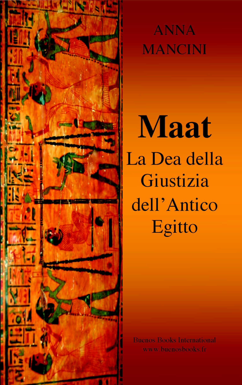 Maat, La Dea della Giustizia Dell'Antico Egitto EB9782915495775