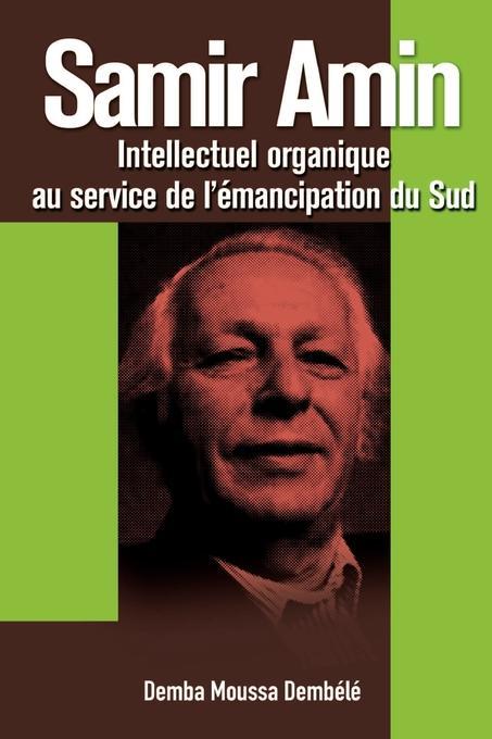 Samir Amin. Intellectuel organique au service de l'emancipation du sud EB9782869784406
