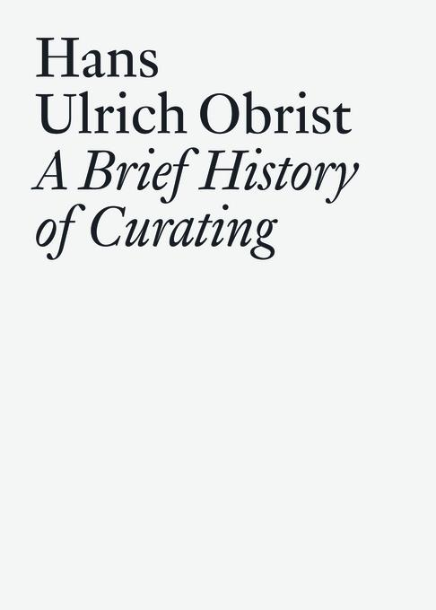 A Brief History of Curating EB9783037642641