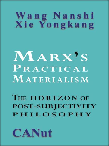 Marx's Practical Materialism: The Horizon of  Post-Subjectivity Philosophy EB9783942575157