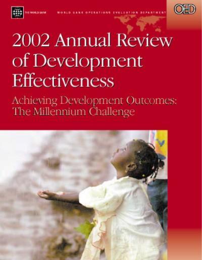 2002 Annual Review of Development Effectiveness: Achieving Development Outcomes:  The Millennium Challenge EB9785551407003