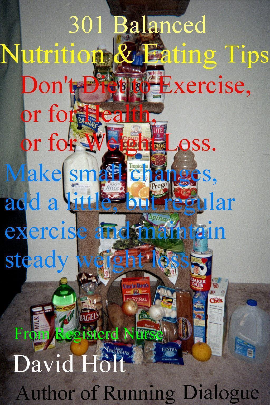 301 Balanced Eating & Nutrition Tips: Don't Diet to Exercise, or for Health, or for Weight Loss EB9785551292067