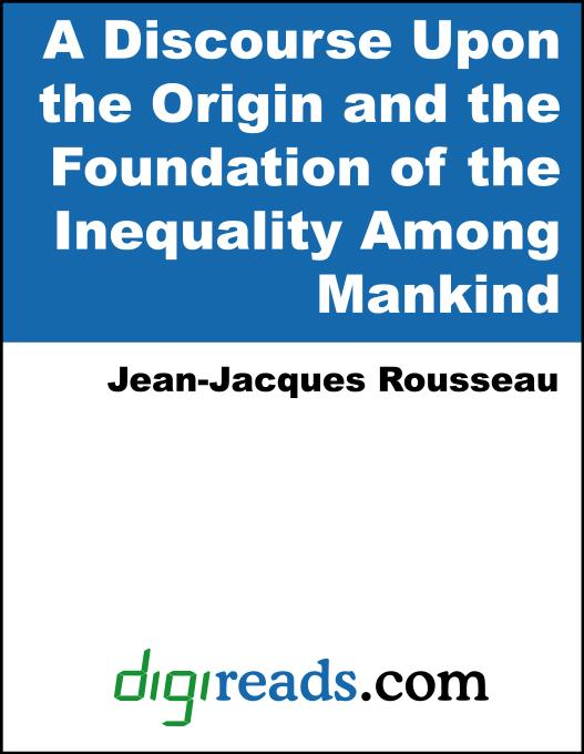 A Discourse Upon the Origin and the Foundation of the Inequality Among Mankind EB9785551332145