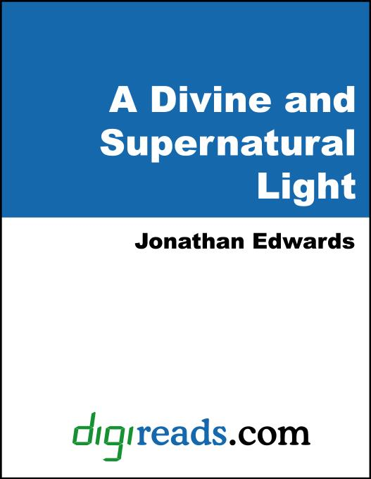 A Divine and Supernatural Light, Immediately Imparted to the Soul By the Spirit of God, Shown to be Both Scriptural and Rational Doctrine: A Sermon EB9785551380238