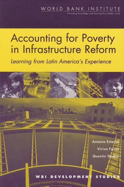 Accounting for Poverty in Infrastructure Reform: Learning from Latin America's Experience EB9785551406235