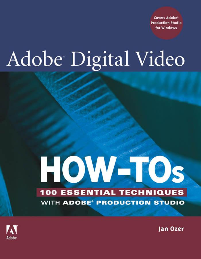 Adobe Digital Video How-Tos: 100 Essential Techniques with Adobe Production Studio EB9785551575733
