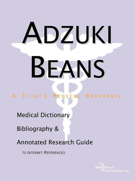 Adzuki Beans - A Medical Dictionary, Bibliography, and Annotated Research Guide to Internet References EB9785551428817