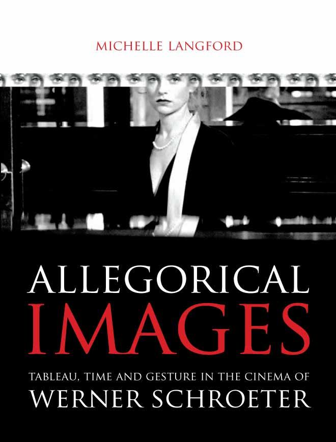 Allegorical Images: Tableau, Time and Gesture in the Cinema of Werner Schroeter EB9785551580348
