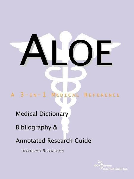 Aloe - A Medical Dictionary, Bibliography, and Annotated Research Guide to Internet References