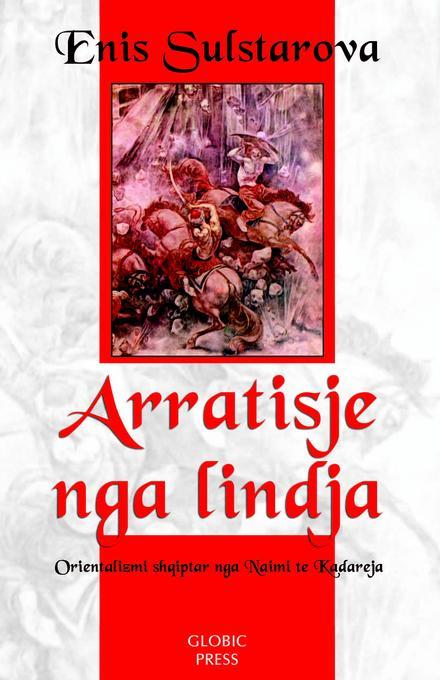 Arratisje nga Lindja: Orientalizmi shqiptar nga Naimi te Kadareja EB9785551575405