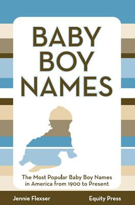 Baby Boy Names: The Most Popular Baby Boy Names in America from 1900 to Present EB9785551746904