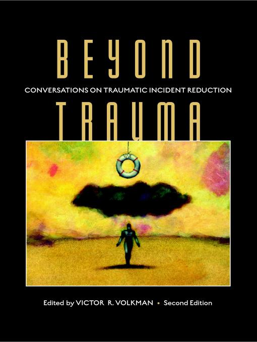 Beyond Trauma: Conversations on Traumatic Incident Reduction, 2nd Edition