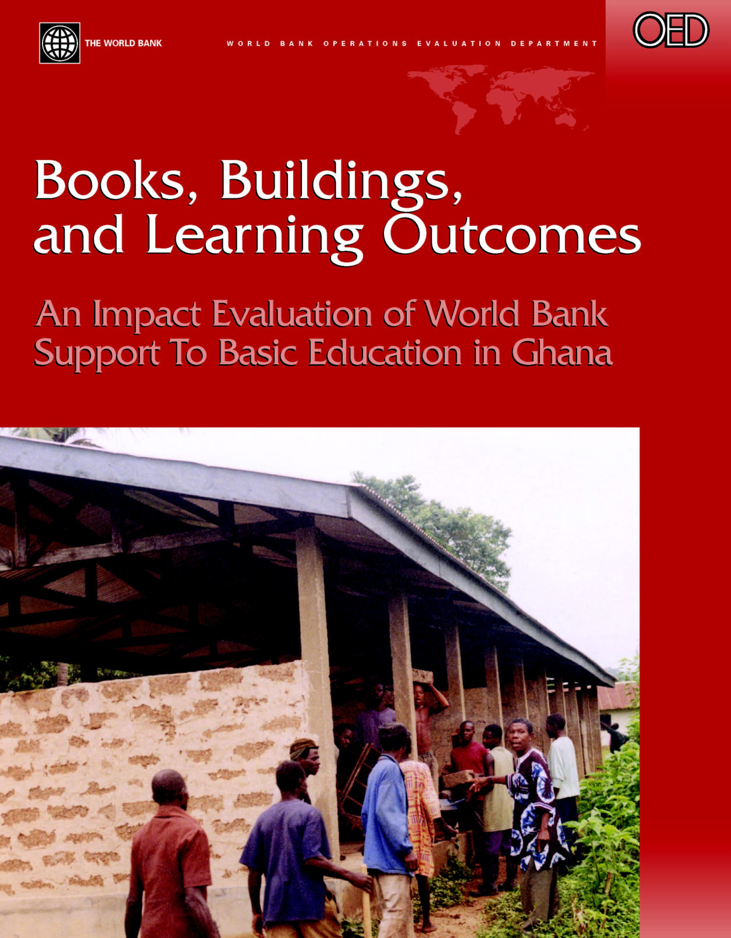Books, Buildings, and Learning Outcomes: An Impact Evaluation of World Bank Support to Basic Education in Ghana EB9785551408451