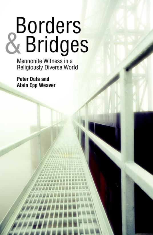 Borders and Bridges: Mennonite Witness in a Religiously Diverse World EB9785551847380