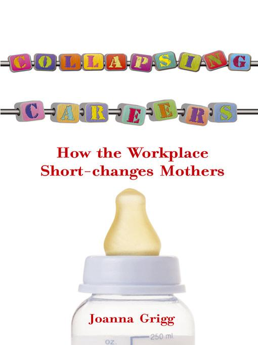 Collapsing Careers: How the Workplace Short-Changes Mothers EB9785552023806