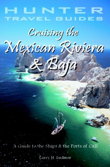 Cruising the Mexican Riviera & Baja: A Guide to the Ships & the Ports of Call, 4th Edition EB9785551550525