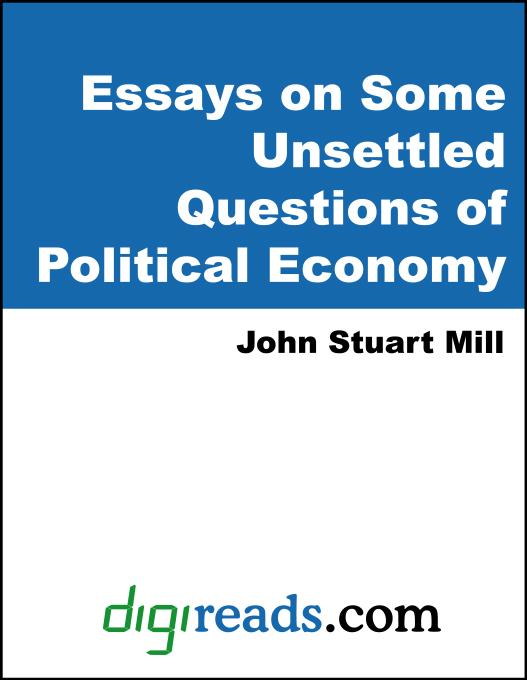 Essays on Some Unsettled Questions of Political Economy EB9785551349280