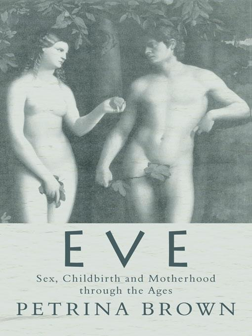 Eve - Sex, Childbirth and Motherhood Through the Ages EB9785551600930